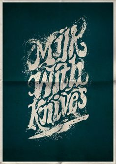 """Great #type poster. """"Milk With Knives"""" Typography Projects 2 by Mats Ottdal, via Behance"""