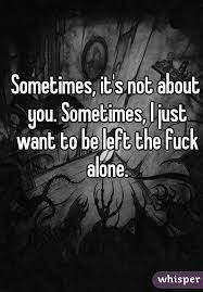 Quotes about wanting to be left alone