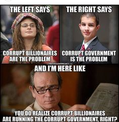 You realize corrupt billionaires are running the corrupt government, right?