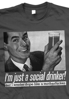I'm just a social drinker... | this was me about 10 years ago. Lol