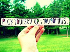 Pick Yourself Up You Got This