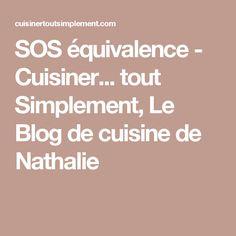 SOS équivalence - Cuisiner... tout Simplement, Le Blog de cuisine de Nathalie
