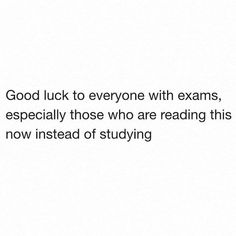 Good Luck with Exams - Studying Motivation Mood Quotes, True Quotes, Funny Quotes, People Quotes, Qoutes, Funny Tweets, Funny Relatable Memes, Finals Week Humor, Jokes