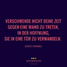 Verschwende nicht deine Zeit gegen eine Wand zu treten, in der Hoffnung, sie in eine Tür zu verwandeln. Zitat - Coco Chanel