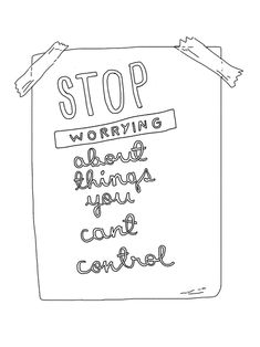 "Stop worrying bout things you can't control. Breath deep, say to yourself ""I'm having a worried feeling."", remember that it's not a tidal wave that's will carry you away, and get on to the next thing on your to do list."
