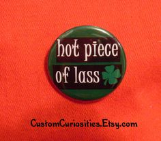 Too FuNNy~~Hot Piece of Lass   button by CustomCuriosities,