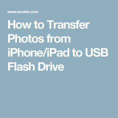 How to Transfer Photos from iPhone/iPad to USB Flash Drive