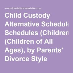 Child Custody Alternative Schedules (Children of All Ages), by Parents' Divorce Style