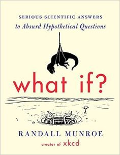 What If?: Serious Scientific Answers to Absurd Hypothetical Questions: Randall Munroe #Books #Science #Humor #Trivia #Satire