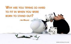 """Motivational Quote of the Day  """"Why are you trying so hard to fit in when you were born to stand out?""""  Ian Wallace"""