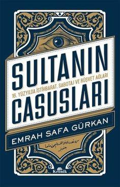 Sultanın Casusları - 16. Yüzyılda İstihbarat, Sabotaj ve Rüşvet Ağları / Emrah Safa Gürkan