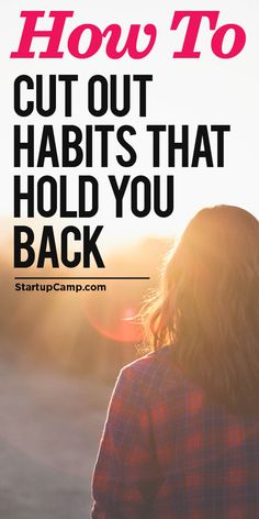 How to Cut Out Habits That Hold You Back  Take your habits seriously. I loved this article.