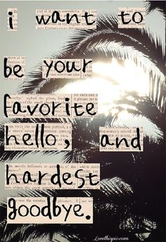 favorite hello hardest goodbye love quotes life quotes quotes photography quote palm trees love quote summer. love