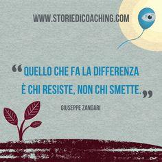 """Da buongiorno a giorno buono. """"Quello che fa la differenza è chi resiste, non chi smette."""" Giuseppe Zangari www.storiedicoaching.com #buongiorno #coach #differenza #resistere #smettere #continuare #perseveranza #resilienza"""