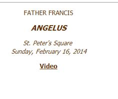 FATHER FRANCIS.  ANGELUS.  St. Peter's Square. Sunday, February 16, 2014.