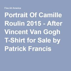 Portrait Of Camille Roulin 2015 - After Vincent Van Gogh T-Shirt for Sale by Patrick Francis