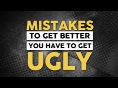 Mistakes - To Get Better You Have to Get Ugly - YouTube