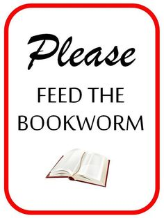 Please feed the bookworm. (She or he may have been busy reading and FORGOTTEN to eat.)