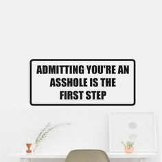Admitting you're an asshole is the first step Sticker Decal Wall Car Vinyl Car Wall. OUTDOOR VINYL MATERIAL SPECS: 5 - YEAR WEATHER RESISTANT OUTDOOR VINYLOutdoor Durability: 5 years (3 years gold and silver) when properly applied (vertical exposure (90°± 10°), unprinted film). Warranty coverage is defined as no appreciable deterioration in the product. Cracking, crazing, blistering or loss of adhesion constitutes a breach of warranty if it occurs during the stated life of the product…