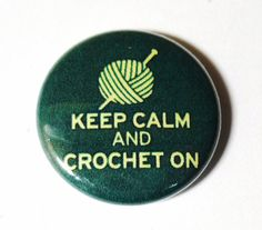 Keep Calm and Crochet On, 1 inch Button, Pin or Magnet on Etsy, € 0,89