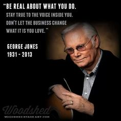 Worth remembering: Stay true to the voice inside you. Don't let the business change what it is you love. Country Artists, Country Singers, Country Music, Outlaw Country, Sound Of Music, Kinds Of Music, My Music, Happy Birthday George, Glenn Jones