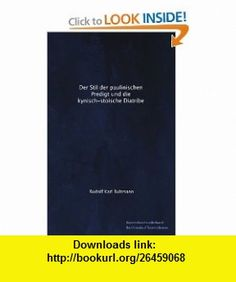 Der Stil der paulinischen Predigt und die kynisch-stoische Diatribe (German Edition) Rudolf Karl Bultmann ,   ,  , ASIN: B004SCBC4Y , tutorials , pdf , ebook , torrent , downloads , rapidshare , filesonic , hotfile , megaupload , fileserve
