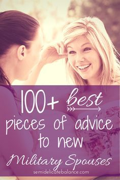 """""""What is the BEST piece of advice you would give to new military spouses""""? Here is 101+ pieces of advice TO new military spouses FROM military spouses."""""""