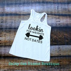 Looking for Weights- Not Dates Women's Tank Top- Gym Shirt- Workout Tank Top by SaltySeaKisses on Etsy #tankstopforwomen