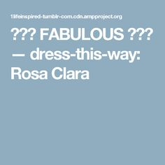 ༺♡༻ FABULOUS ༺♡༻ — dress-this-way: Rosa Clara