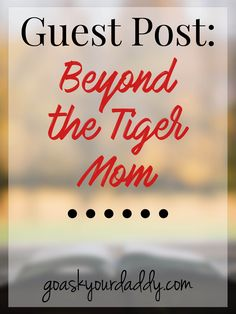 Guest Post: Beyond the Tiger Mom (scheduled via http://www.tailwindapp.com?utm_source=pinterest&utm_medium=twpin&utm_content=post150099935&utm_campaign=scheduler_attribution)