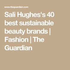 From packaging to ingredients, the Guardian's beauty editor picks the top brands doing their bit for the planet Sali Hughes, Facebook All, Beauty Planet, Wet Brush, Facial Oil, Palm Oil, Aveda, The Guardian, Biodegradable Products