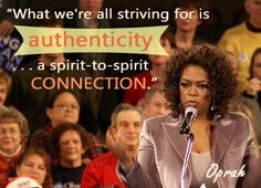 I just love this quote from Oprah.  It clearly expresses the right way to connect with people using social media.  It also explains how she became such a phenomenon.  Not only is she incredibly brilliant, but her brilliance could be shared on social media sites again and again and again, creating an avalanche of people around the world who know and love her.