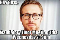 Meme Creator - Hey Girls, Mandatory Floor Meeting This Wednesday @ 9pm