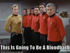 This Is Going To Be Bloodbath Captain Kirk standing with six Star Trek personnel wearing red uniforms. Star Wars, Star Trek Tos, Very Demotivational, Star Trek Original Series, Starship Enterprise, Geek Girls, Red Shirt, I Laughed, Science Fiction