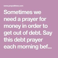 prayer for finances Sometimes we need a prayer for money in order to get out of debt. Say this debt prayer each morning before you start your day. Prayer For Financial Help, Prayer For Finances, Financial Prayers, Money Prayer, God Prayer, Faith Prayer, Prayer Room, Prayer Closet, Serenity Prayer