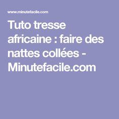 Tuto tresse africaine : faire des nattes collées - Minutefacile.com