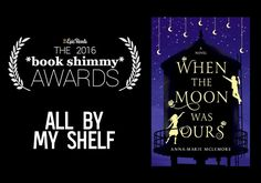 2016 Epic Reads Book Shimmy Award: All by My Shelf Winner - When the Moon Was Ours by Anna Marie-McLemore