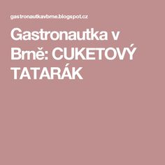 Gastronautka v Brně: CUKETOVÝ TATARÁK Food And Drink, Fit, Shape