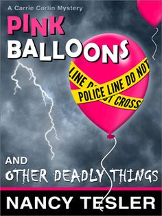 Pink Balloons and Other Deadly Things Carrie Carlin 1