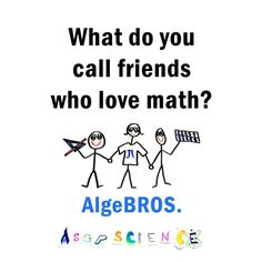 What do you call friends who love math? AlgeBROS