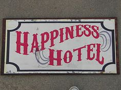 Happiness Hotel sign - form the Great Muppet Caper...and that's pretty much what our house is.