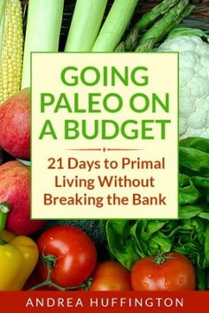 06 July 2013 : Going Paleo on a Budget: 21 Days to Primal Living Without Breaking the Bank by Andrea Huffington   www.dailyfreebook...