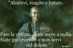 """""""Get up, you react and lotate"""" Making the victim has no utility. Be warriors and not servants of pain Phrases About Life, Cogito Ergo Sum, Italian Quotes, Osho, The Victim, Yoga Meditation, Buddhism, Martial Arts, Positive Quotes"""