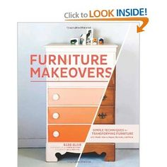 Furniture Makeovers: Simple Techniques for Transforming Furniture with Paint, Stains, Paper, Stencils, and More [Hardcover]