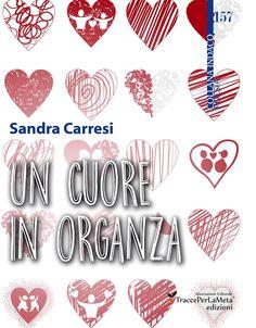 """""""Un cuore in organza"""" di Sandra Carresi Recensione di Luciano Domenighini"""