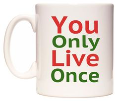 It's true.. You Only Live Once Mug - https://www.wedomugs.com/catalog/product/view/id/219  #yolo #wedomugs