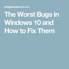 The Worst Bugs in Windows 10 and How to Fix Them Computer Works, Computer Help, Computer Technology, Computer Programming, Computer Coding, Technology Hacks, Computer Tips, Computer Repair, Medical Technology