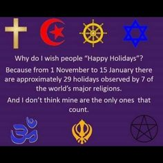 """Why do I wish people """"Happy Holidays""""? Because from 1 November to 15 January there are approximately 29 holidays observed by 7 of the world's major religions. And I don' think any one of these religions counts more than any other one. Feliz Hanukkah, Happy Hanukkah, Athiest, Christian Memes, World Religions, Way Of Life, Yule, In This World, Wish"""
