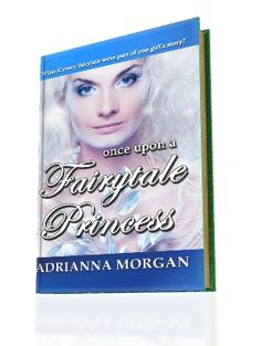 "Oct. 2012: ""Once Upon a Fairytale Princess"" by Adrianna Morgan - Author Interview!"