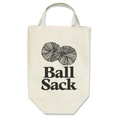 Ball Sack Knitting Bag http://www.zazzle.com/ball_sack_knitting_bag-149685977448362196?rf=238282136580680600